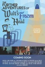 The Further Adventures of Walt\'s Frozen Head 123movies.online