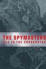 Spymasters: CIA in the Crosshairs 123movies