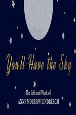 You\'ll Have the Sky: The Life and Work of Anne Morrow Lindbergh 123movies