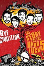 Rye Coalition: The Story of the Hard Luck 5 123moviess.online