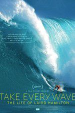 Take Every Wave The Life of Laird Hamilton 123movies