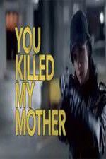 You Killed My Mother 123movies