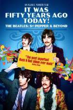 It Was Fifty Years Ago Today... Sgt Pepper and Beyond 123movies
