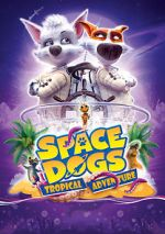 Guarda Space Dogs: Tropical Adventure 123movies