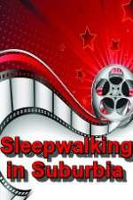 Sleepwalking in Suburbia 123movies