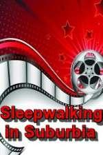 Sleepwalking in Suburbia 123movies