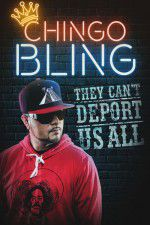 Chingo Bling: They Cant Deport Us All 123movies