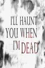 I'll Haunt You When I'm Dead 123movies