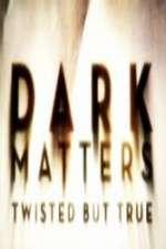 Dark Matters Twisted But True 123movies