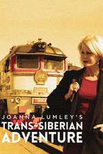 Joanna Lumleys Trans-Siberian Adventure 123movies