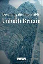 Dreaming the Impossible Unbuilt Britain 123movies