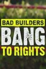 bad builders bang to rights
